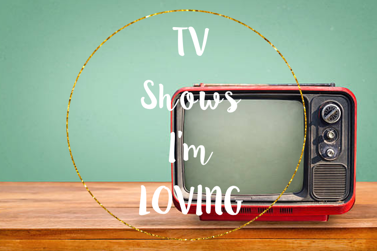 TV+shows+I%27m+loving.png